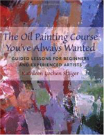 The Oil Painting Course You've Always Wanted (Kathleen Staiger) image
